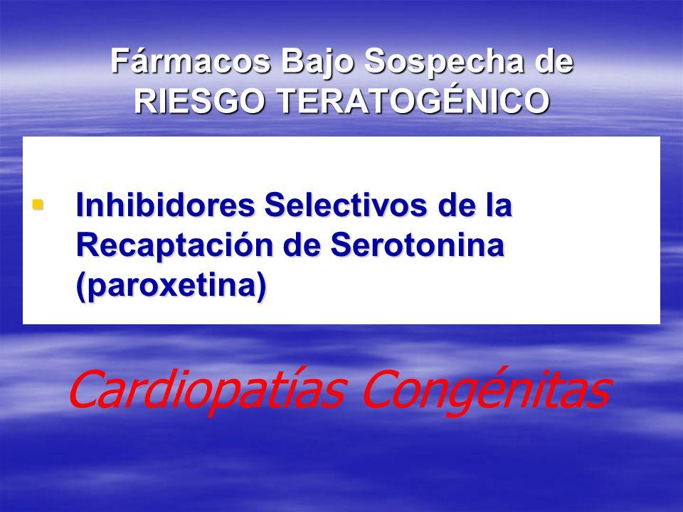 Fármacos Bajo Sospecha de RIESGO TERATOGÉNICO Inhibidores Selectivos de la Recaptación de Serotonina (paroxetina) Inhibidores Selectivos de la Recapta