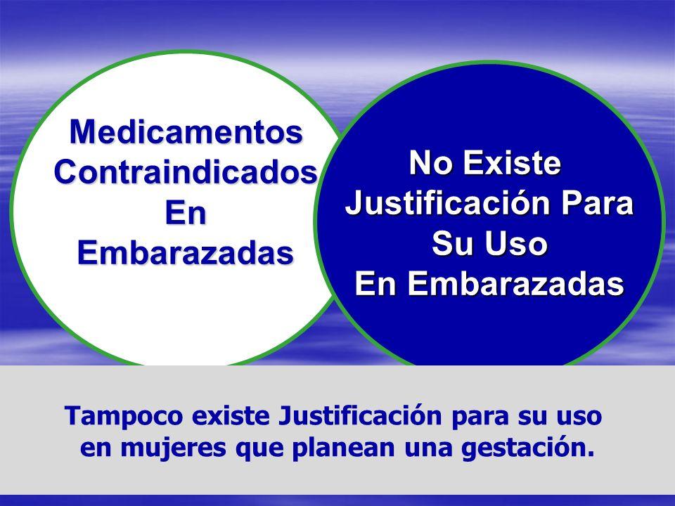 MedicamentosContraindicadosEnEmbarazadas No Existe Justificación Para Su Uso En Embarazadas Tampoco existe Justificación para su uso en mujeres que pl