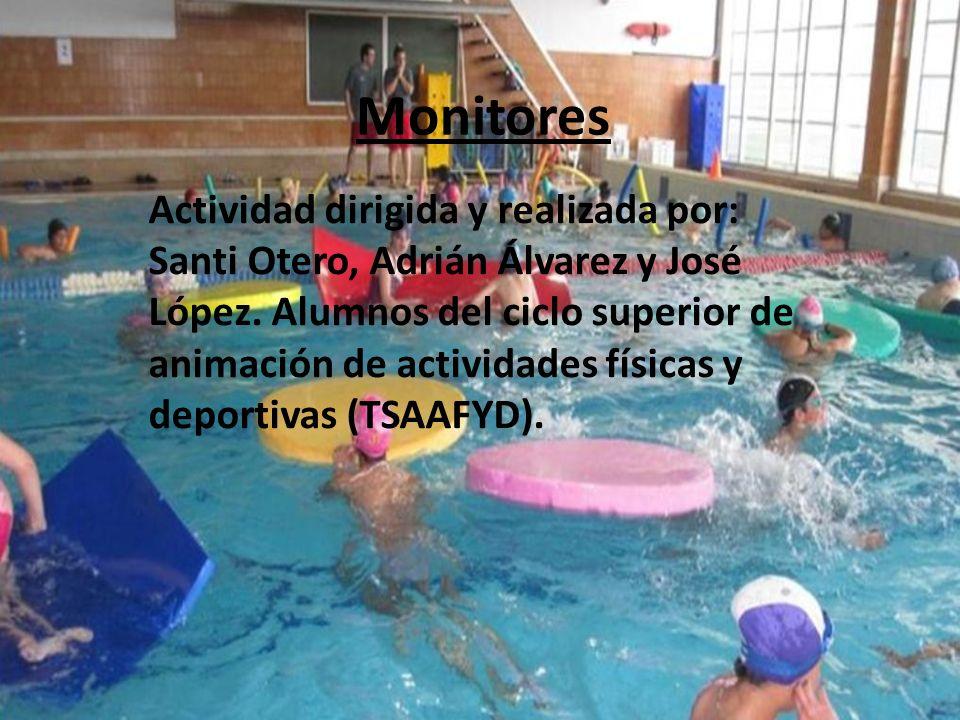 Monitores Actividad dirigida y realizada por: Santi Otero, Adrián Álvarez y José López. Alumnos del ciclo superior de animación de actividades físicas