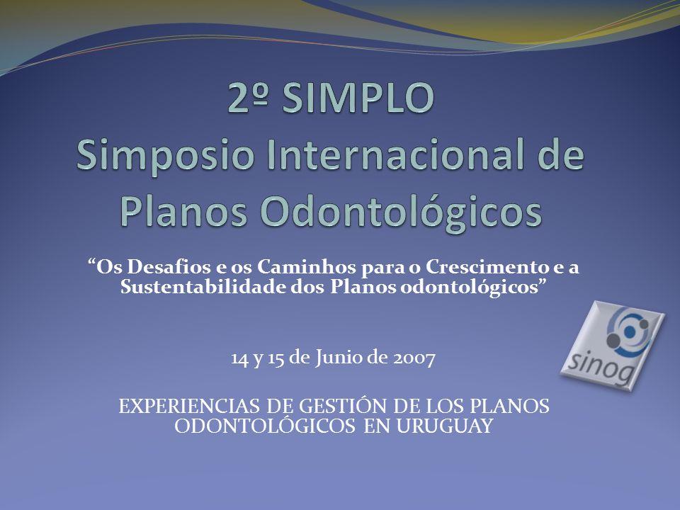 Os Desafios e os Caminhos para o Crescimento e a Sustentabilidade dos Planos odontológicos 14 y 15 de Junio de 2007 EXPERIENCIAS DE GESTIÓN DE LOS PLANOS ODONTOLÓGICOS EN URUGUAY