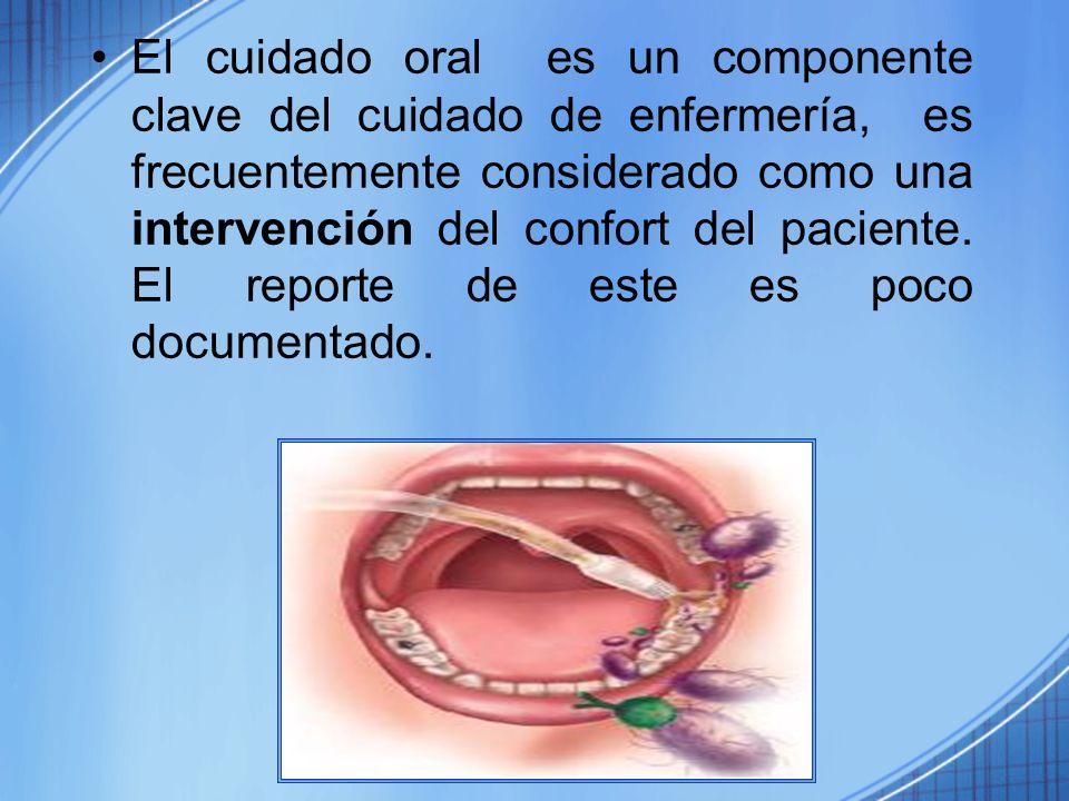 El cuidado oral es un componente clave del cuidado de enfermería, es frecuentemente considerado como una intervención del confort del paciente. El rep
