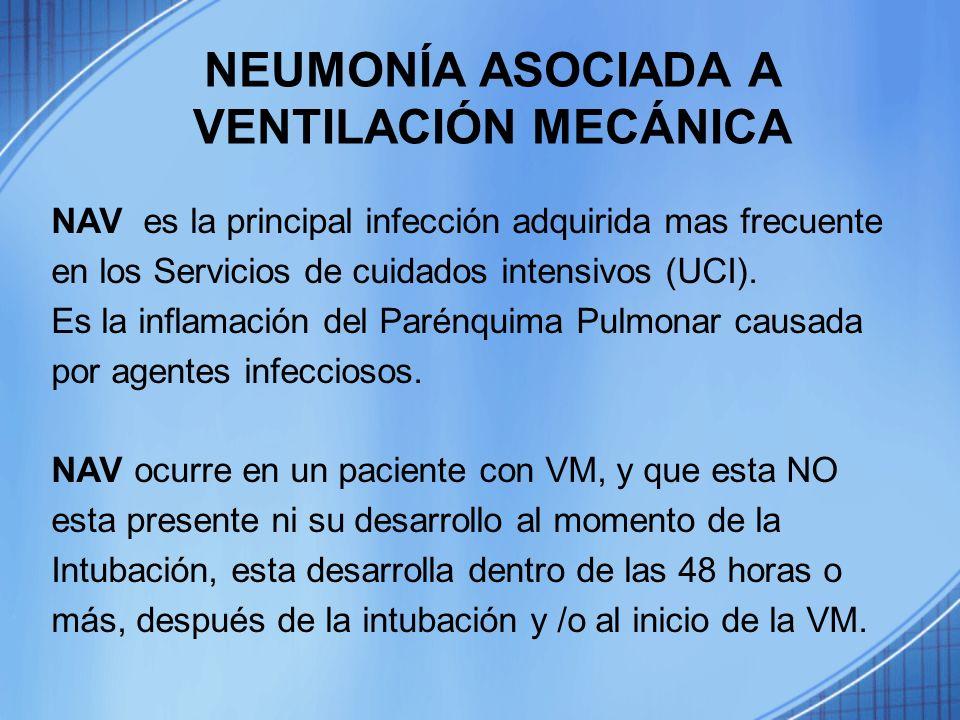 NEUMONÍA ASOCIADA A VENTILACIÓN MECÁNICA NAV es la principal infección adquirida mas frecuente en los Servicios de cuidados intensivos (UCI). Es la in