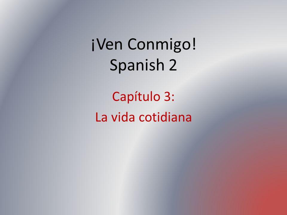 ¡Ven Conmigo! Spanish 2 Capítulo 3: La vida cotidiana