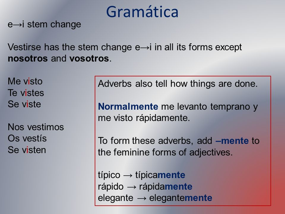Gramática ei stem change Vestirse has the stem change ei in all its forms except nosotros and vosotros. Me visto Te vistes Se viste Nos vestimos Os ve