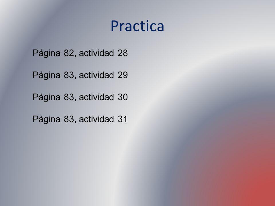 Practica Página 82, actividad 28 Página 83, actividad 29 Página 83, actividad 30 Página 83, actividad 31