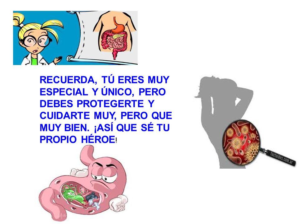 RECUERDA, TÚ ERES MUY ESPECIAL Y ÚNICO, PERO DEBES PROTEGERTE Y CUIDARTE MUY, PERO QUE MUY BIEN. ¡ASÍ QUE SÉ TU PROPIO HÉROE !