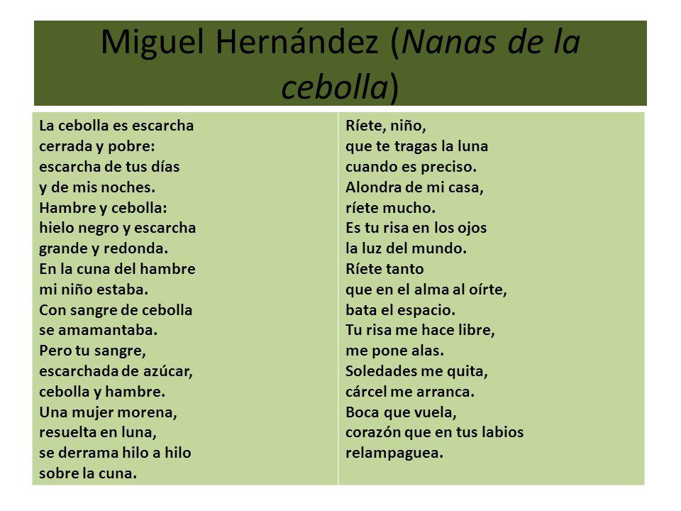 Miguel Hernández (Nanas de la cebolla) La cebolla es escarcha cerrada y pobre: escarcha de tus días y de mis noches. Hambre y cebolla: hielo negro y e