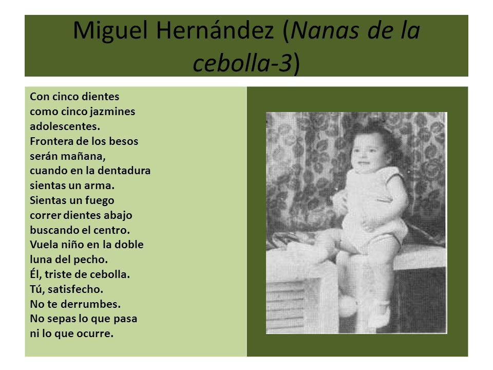 Miguel Hernández (Nanas de la cebolla-3) Con cinco dientes como cinco jazmines adolescentes. Frontera de los besos serán mañana, cuando en la dentadur