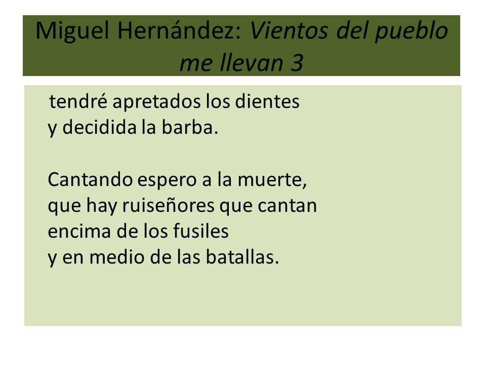 Miguel Hernández: Vientos del pueblo me llevan 3 tendré apretados los dientes y decidida la barba. Cantando espero a la muerte, que hay ruiseñores que