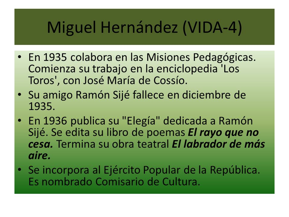Miguel Hernández (VIDA-4) En 1935 colabora en las Misiones Pedagógicas. Comienza su trabajo en la enciclopedia 'Los Toros', con José María de Cossío.