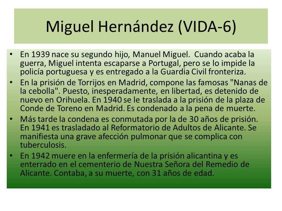 Miguel Hernández (VIDA-6) En 1939 nace su segundo hijo, Manuel Miguel. Cuando acaba la guerra, Miguel intenta escaparse a Portugal, pero se lo impide