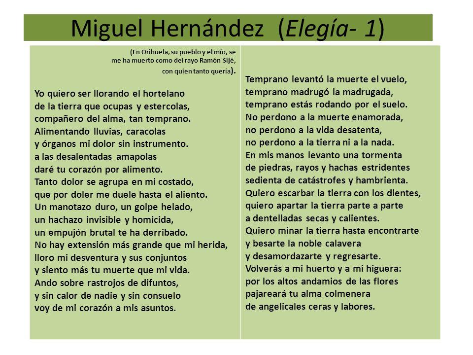 Miguel Hernández (Elegía- 1) (En Orihuela, su pueblo y el mío, se me ha muerto como del rayo Ramón Sijé, con quien tanto quería ). Yo quiero ser llora