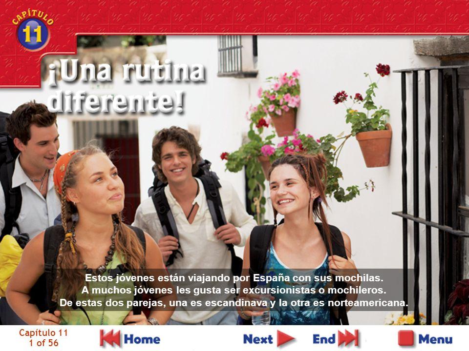 Capítulo 11 1 of 56 Estos jóvenes están viajando por España con sus mochilas. A muchos jóvenes les gusta ser excursionistas o mochileros. De estas dos
