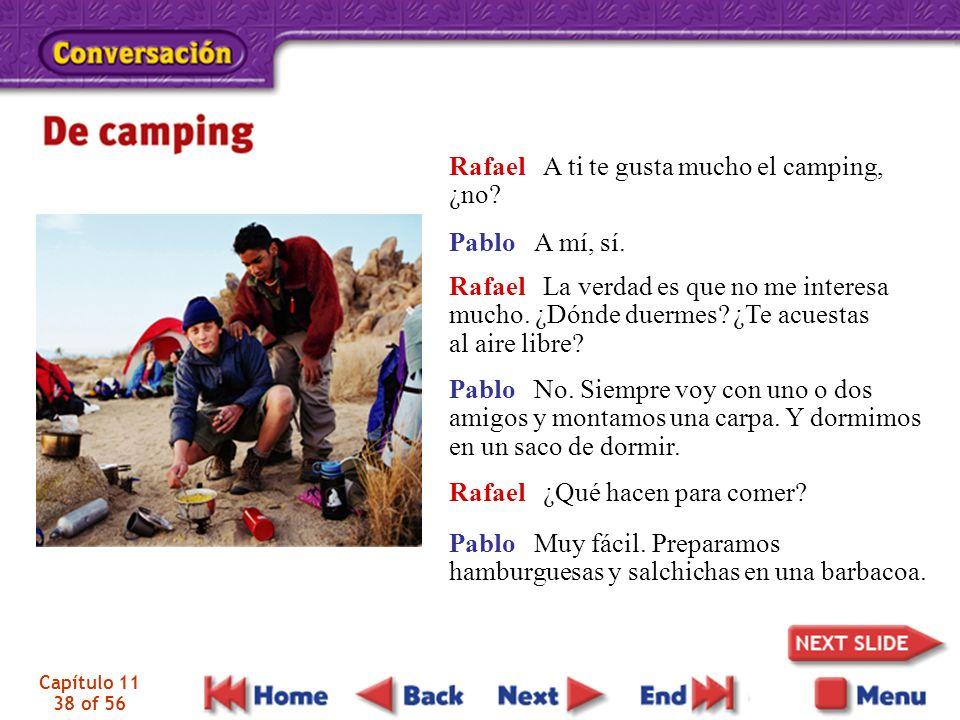Capítulo 11 38 of 56 Pablo A mí, sí. Rafael A ti te gusta mucho el camping, ¿no? Pablo No. Siempre voy con uno o dos amigos y montamos una carpa. Y do