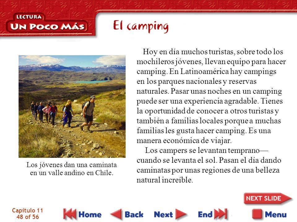 Capítulo 11 48 of 56 Hoy en día muchos turistas, sobre todo los mochileros jóvenes, llevan equipo para hacer camping. En Latinoamérica hay campings en