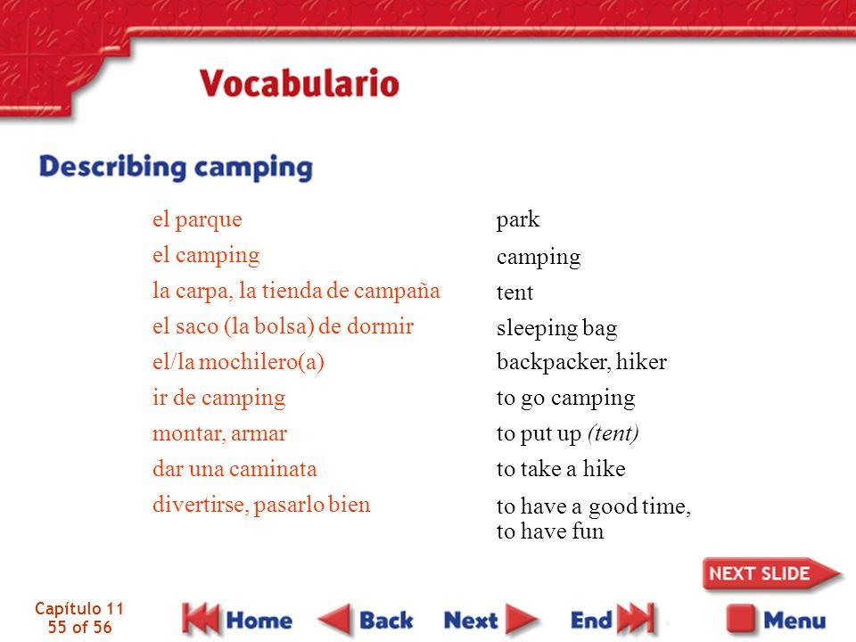 Capítulo 11 55 of 56 el parque el camping la carpa, la tienda de campaña el saco (la bolsa) de dormir el/la mochilero(a) ir de camping montar, armar d
