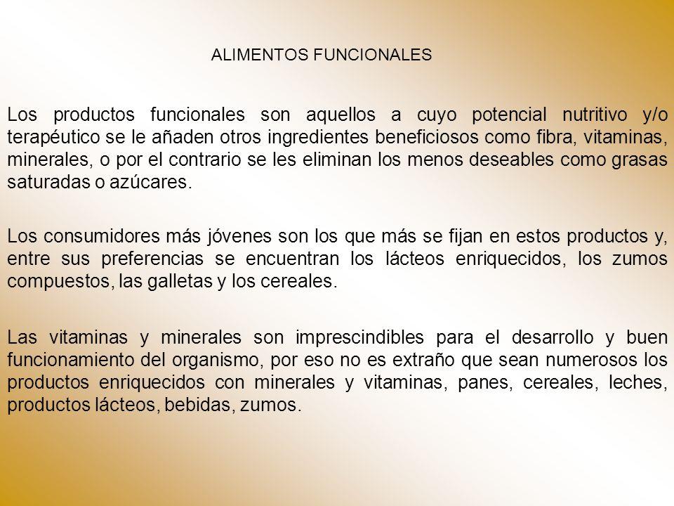 ALIMENTOS FUNCIONALES Los productos funcionales son aquellos a cuyo potencial nutritivo y/o terapéutico se le añaden otros ingredientes beneficiosos c