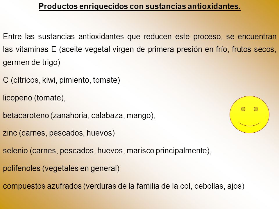 Productos enriquecidos con sustancias antioxidantes. Entre las sustancias antioxidantes que reducen este proceso, se encuentran las vitaminas E (aceit