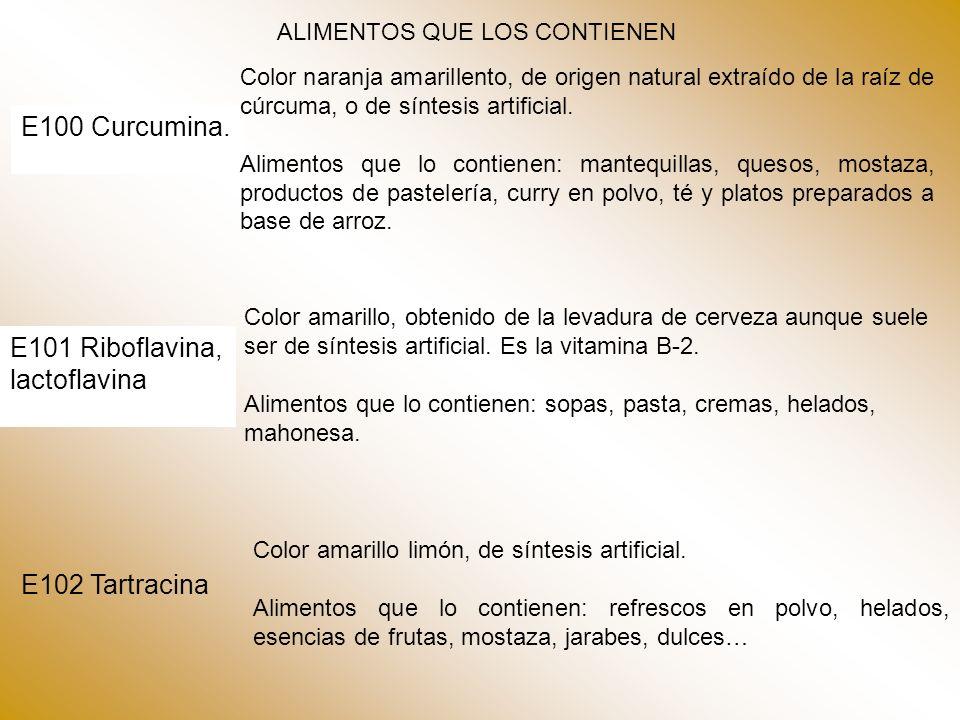 ALIMENTOS QUE LOS CONTIENEN E100 Curcumina. Color naranja amarillento, de origen natural extraído de la raíz de cúrcuma, o de síntesis artificial. Ali