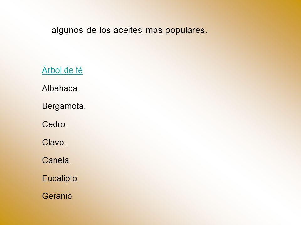algunos de los aceites mas populares. Árbol de té Albahaca. Bergamota. Cedro. Clavo. Canela. Eucalipto Geranio