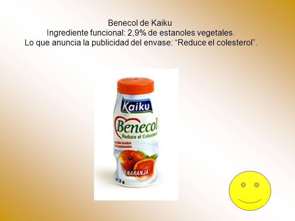 Benecol de Kaiku Ingrediente funcional: 2,9% de estanoles vegetales. Lo que anuncia la publicidad del envase: Reduce el colesterol.