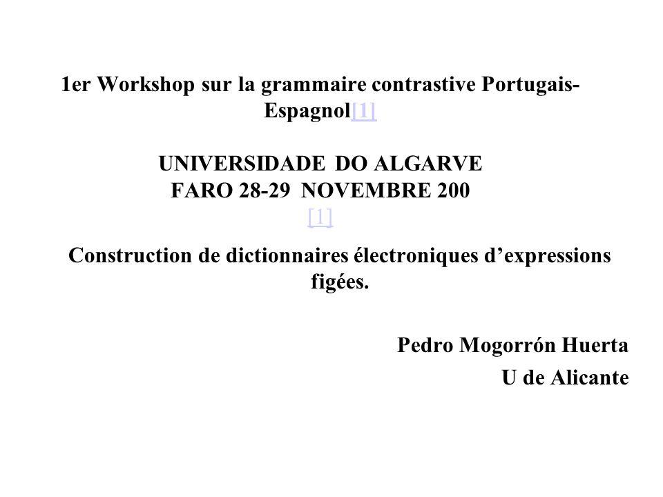 1er Workshop sur la grammaire contrastive Portugais- Espagnol[1] UNIVERSIDADE DO ALGARVE FARO 28-29 NOVEMBRE 200 [1][1] Construction de dictionnaires électroniques dexpressions figées.