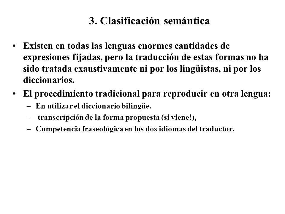 3. Clasificación semántica Existen en todas las lenguas enormes cantidades de expresiones fijadas, pero la traducción de estas formas no ha sido trata