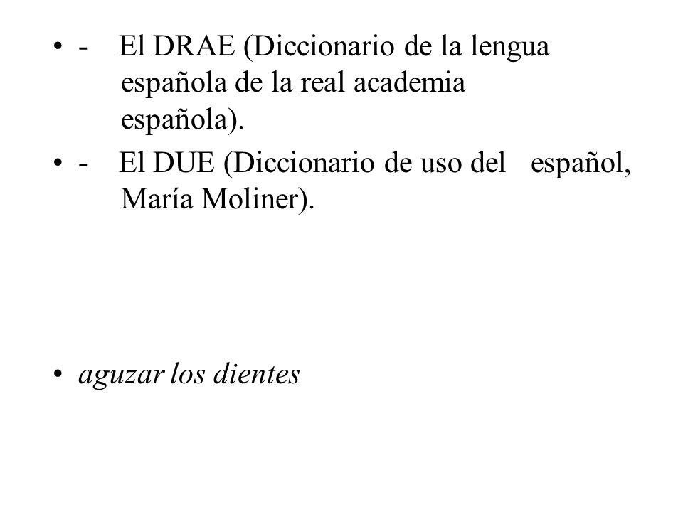 - El DRAE (Diccionario de la lengua española de la real academia española).