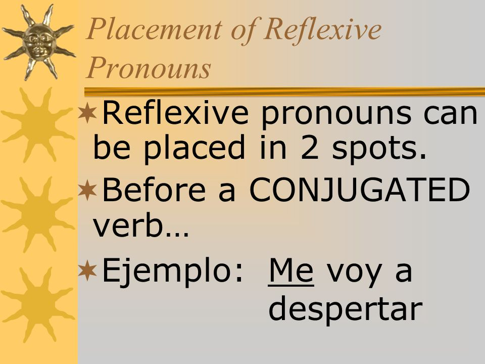 Placement of Reflexive Pronouns Reflexive pronouns can be placed in 2 spots.