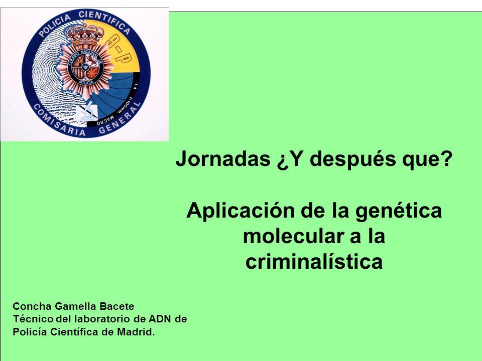 Concha Gamella Bacete Técnico del laboratorio de ADN de Policía Científica de Madrid. Jornadas ¿Y después que? Aplicación de la genética molecular a l