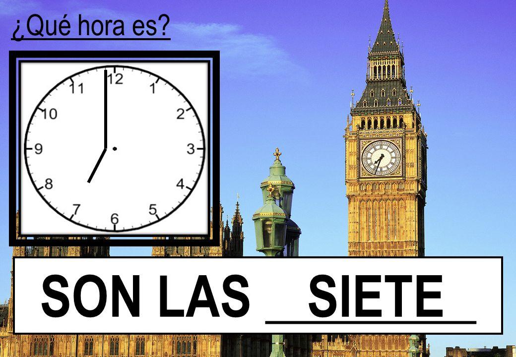 ¿Qué hora es? SON LAS ________ SIETE
