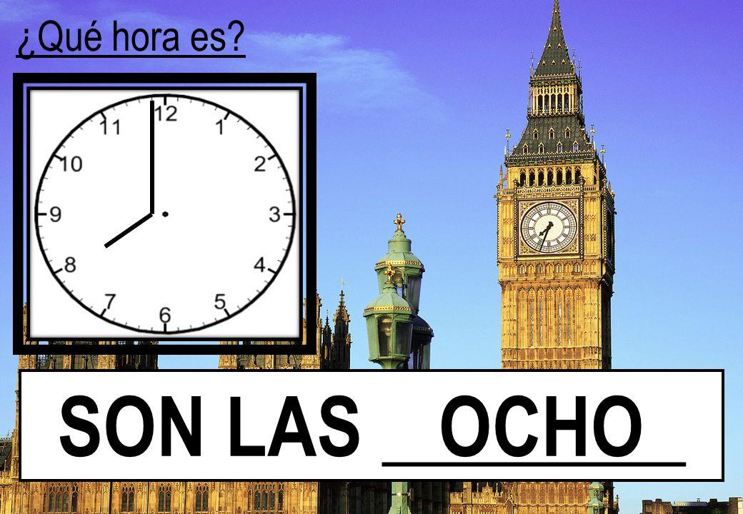 ¿Qué hora es? SON LAS ________ OCHO