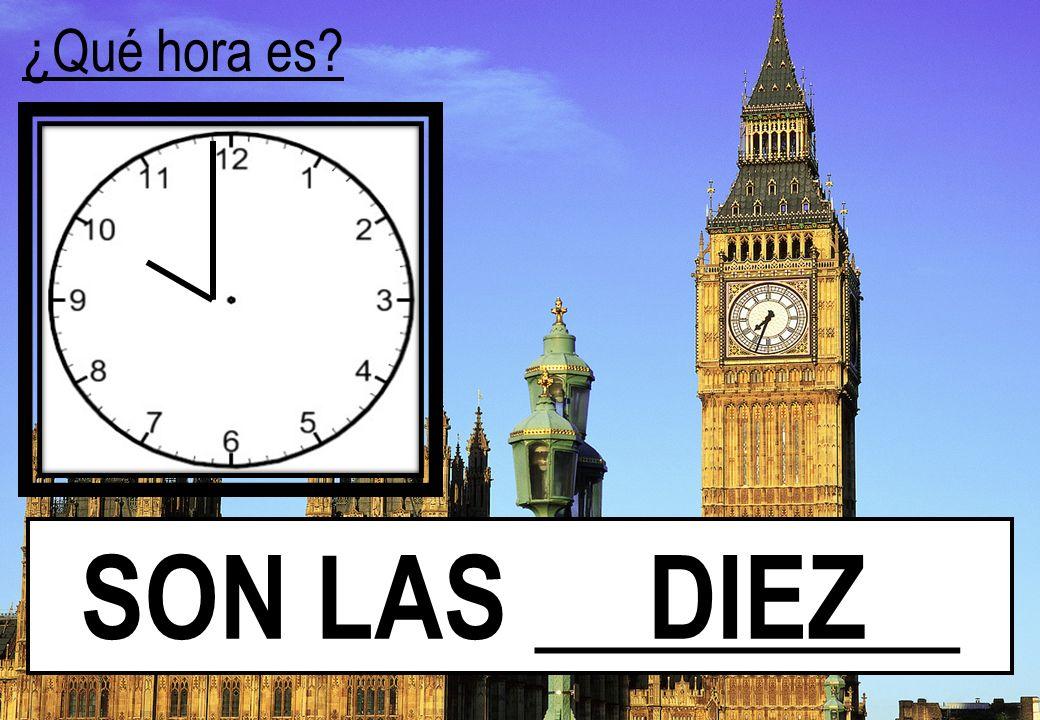¿Qué hora es? SON LAS ________ DIEZ