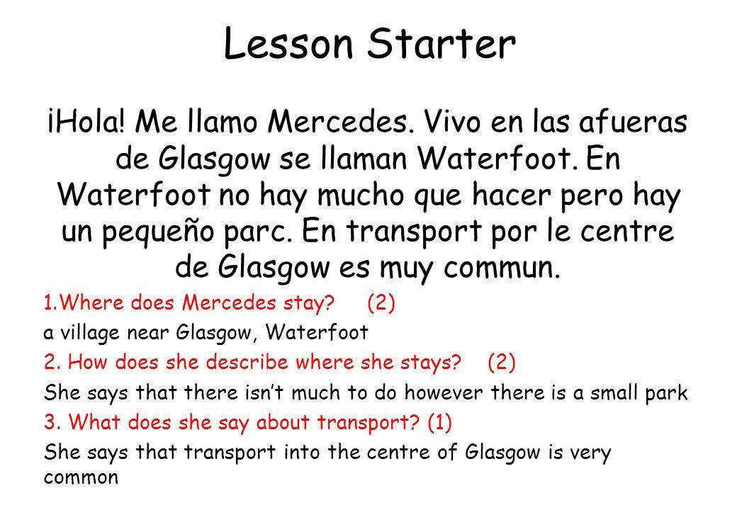 Lesson Starter ¡Hola! Me llamo Mercedes. Vivo en las afueras de Glasgow se llaman Waterfoot. En Waterfoot no hay mucho que hacer pero hay un pequeño p