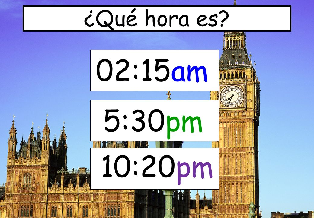 02:15am 5:30pm 10:20pm ¿Qué hora es?