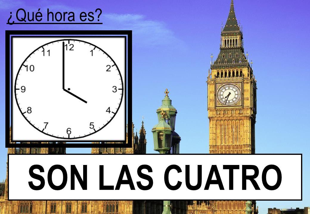 ¿Qué hora es? SON LAS ________ CINCO