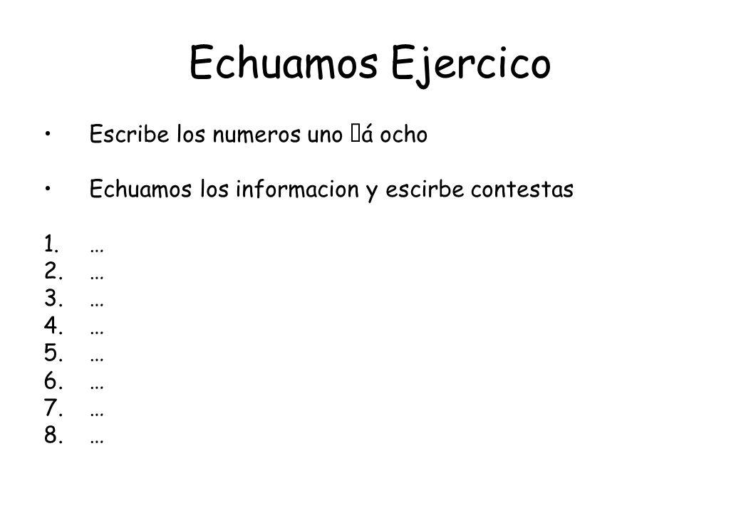 Echuamos Ejercico Escribe los numeros uno á ocho Echuamos los informacion y escirbe contestas 1.… 2.… 3.… 4.… 5.… 6.… 7.… 8.…
