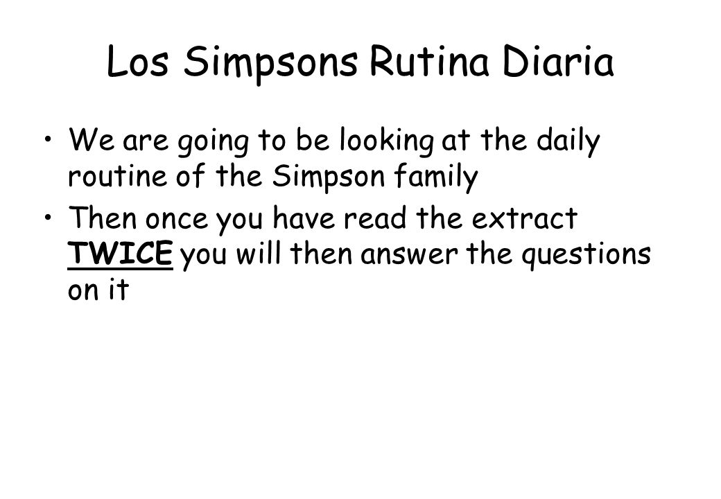 Los Simpsons Rutina Diaria We are going to be looking at the daily routine of the Simpson family Then once you have read the extract TWICE you will th