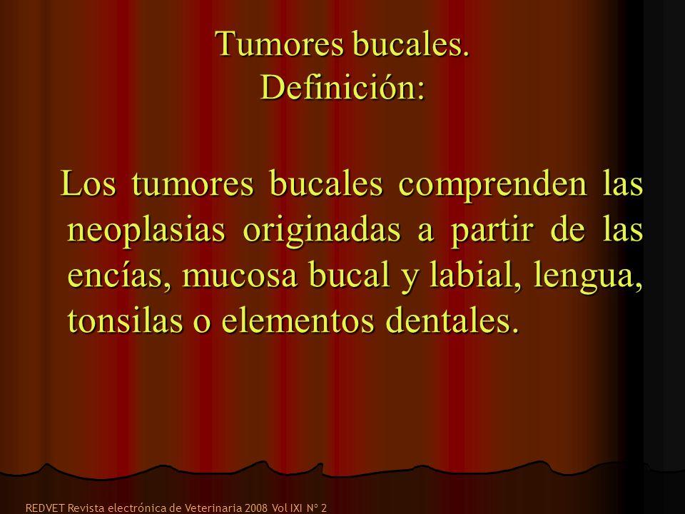Tumores bucales. Definición: Los tumores bucales comprenden las neoplasias originadas a partir de las encías, mucosa bucal y labial, lengua, tonsilas
