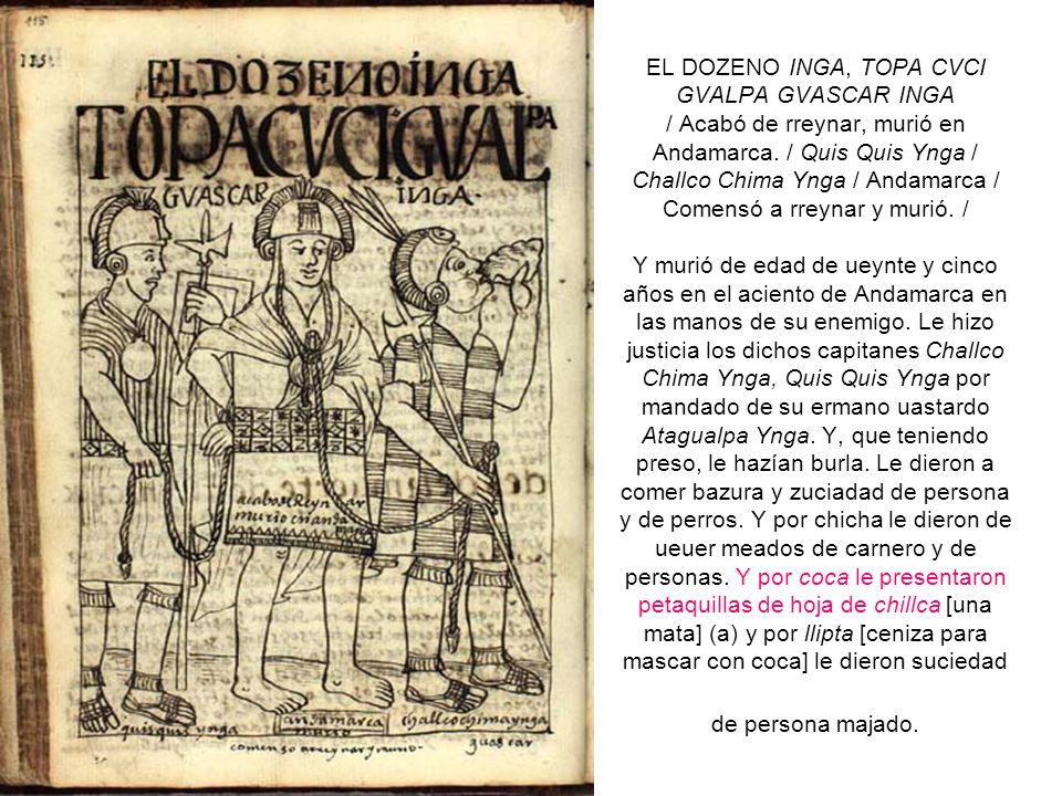 EL DOZENO INGA, TOPA CVCI GVALPA GVASCAR INGA / Acabó de rreynar, murió en Andamarca. / Quis Quis Ynga / Challco Chima Ynga / Andamarca / Comensó a rr