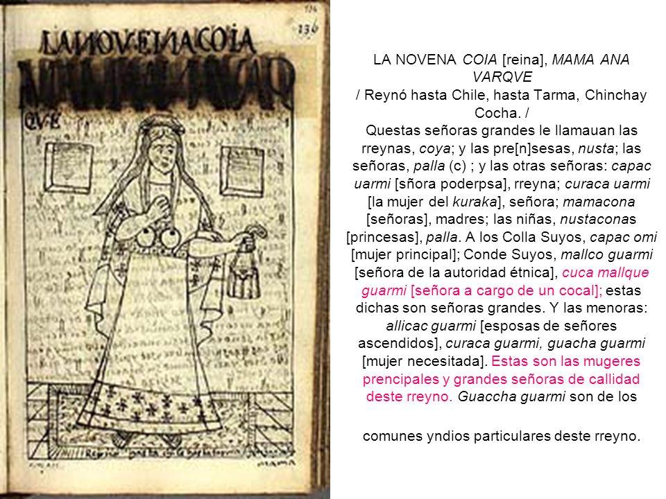 LA NOVENA COIA [reina], MAMA ANA VARQVE / Reynó hasta Chile, hasta Tarma, Chinchay Cocha. / Questas señoras grandes le llamauan las rreynas, coya; y l