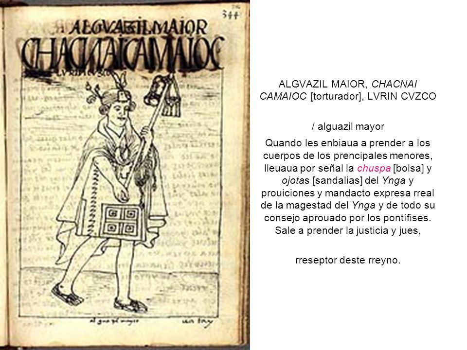 ALGVAZIL MAIOR, CHACNAI CAMAIOC [torturador], LVRIN CVZCO / alguazil mayor Quando les enbiaua a prender a los cuerpos de los prencipales menores, lleu