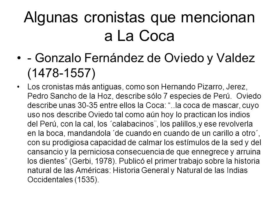 Algunas cronistas que mencionan a La Coca - Gonzalo Fernández de Oviedo y Valdez (1478-1557) Los cronistas más antiguas, como son Hernando Pizarro, Je