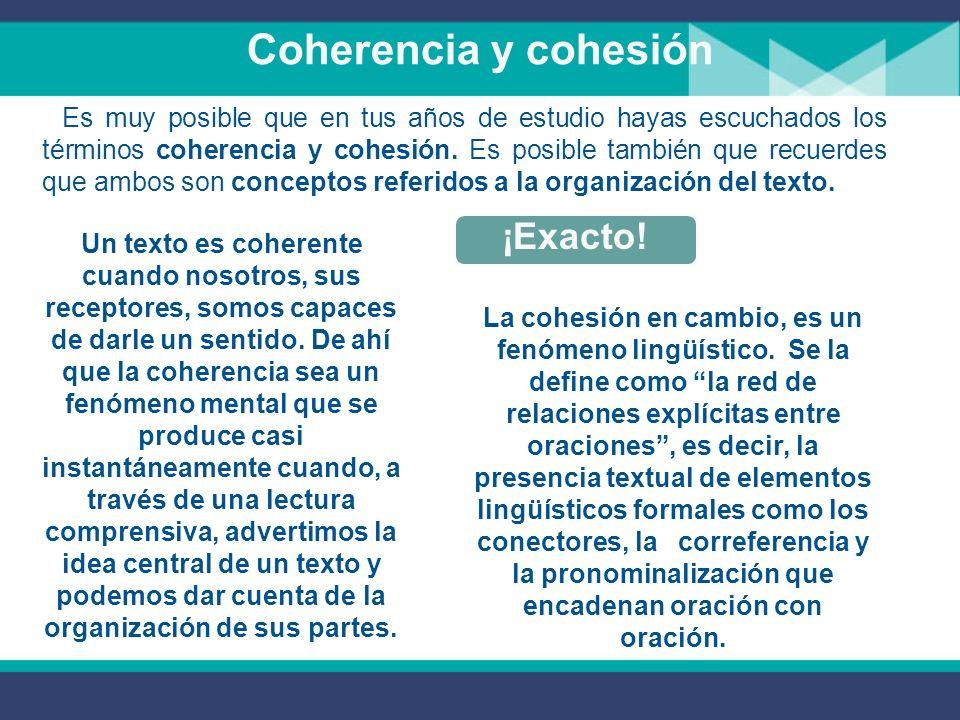 Coherencia y cohesión Es muy posible que en tus años de estudio hayas escuchados los términos coherencia y cohesión.