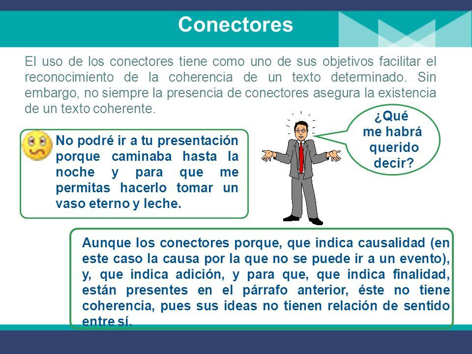 Conectores El uso de los conectores tiene como uno de sus objetivos facilitar el reconocimiento de la coherencia de un texto determinado.