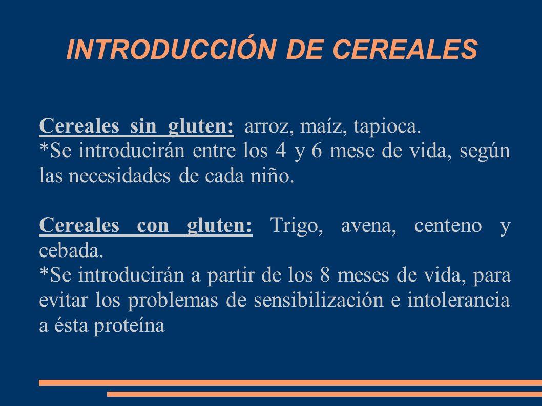 INTRODUCCIÓN DE CEREALES Cereales sin gluten: arroz, maíz, tapioca. *Se introducirán entre los 4 y 6 mese de vida, según las necesidades de cada niño.