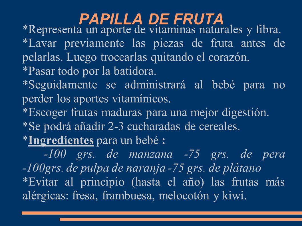 PAPILLA DE FRUTA *Representa un aporte de vitaminas naturales y fibra. *Lavar previamente las piezas de fruta antes de pelarlas. Luego trocearlas quit