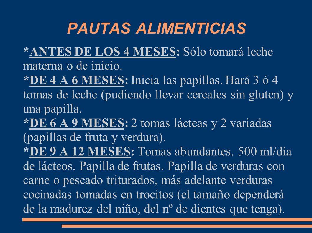 PAUTAS ALIMENTICIAS *ANTES DE LOS 4 MESES: Sólo tomará leche materna o de inicio.