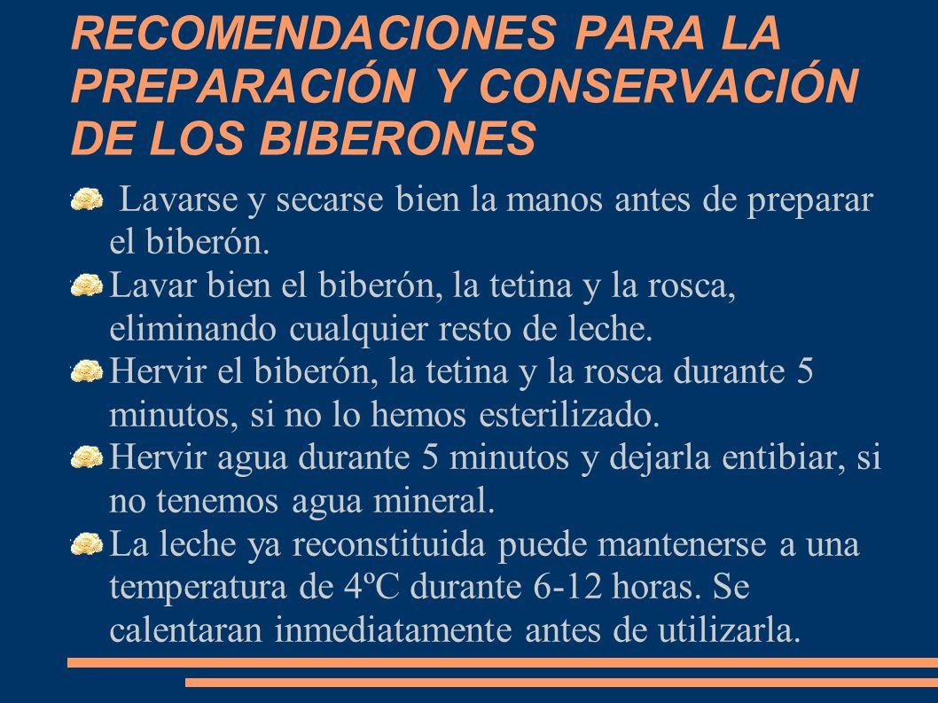 RECOMENDACIONES PARA LA PREPARACIÓN Y CONSERVACIÓN DE LOS BIBERONES Lavarse y secarse bien la manos antes de preparar el biberón.