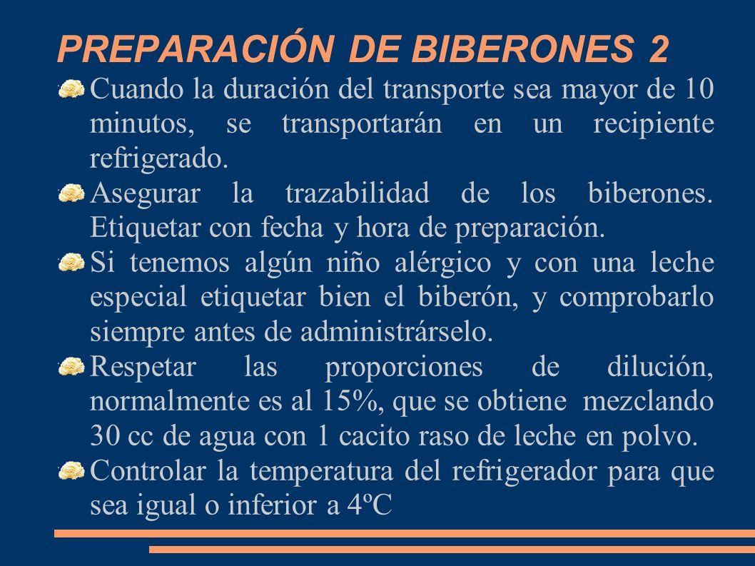 PREPARACIÓN DE BIBERONES 2 Cuando la duración del transporte sea mayor de 10 minutos, se transportarán en un recipiente refrigerado. Asegurar la traza
